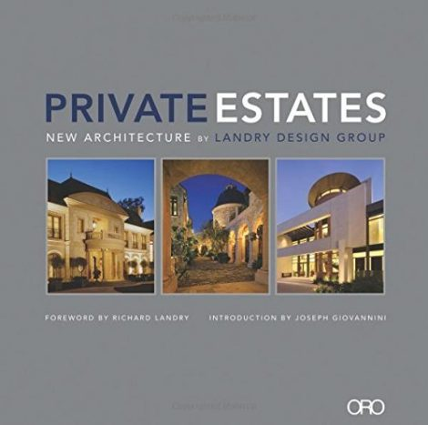 Private Estates New Architecture by Landry Design Group