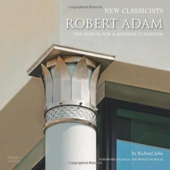 Robert Adam and the Search for a Modern Classicism (New Classicists)