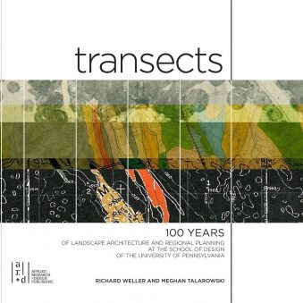 Transects 100 Years of Landscape Architecture and Regional Planning at the School of Design