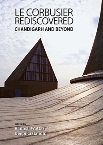 Le Corbusier Rediscovered Chandigarh and Beyond