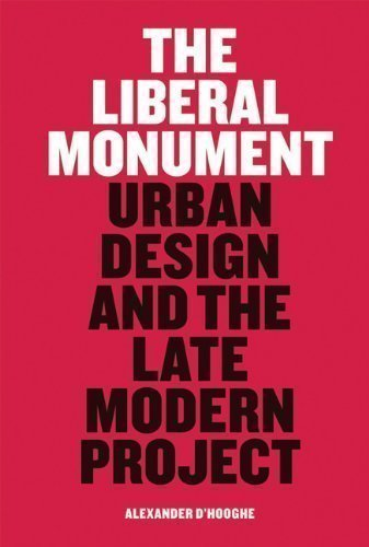 The Liberal Monument Urban Design and the Late Modern Project