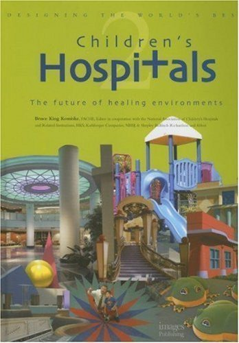 Designing the World's Best Children's Hospitals v 2 The Future of Healing Environments