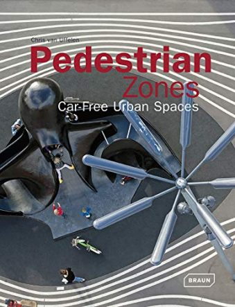 Pedestrian Zones Car-Free Urban Spaces (Architecture in Focus)