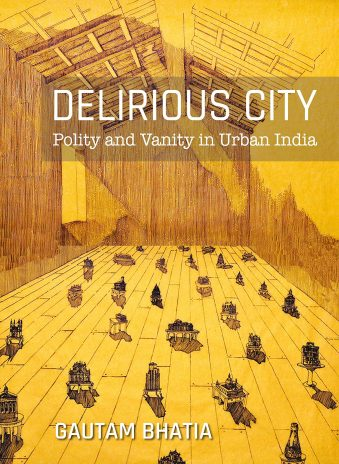 Delirious City Polity and Vanity in Urban India