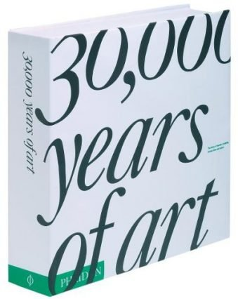 30,000 Years of Art The Story of Human Creativity Across Time and Space
