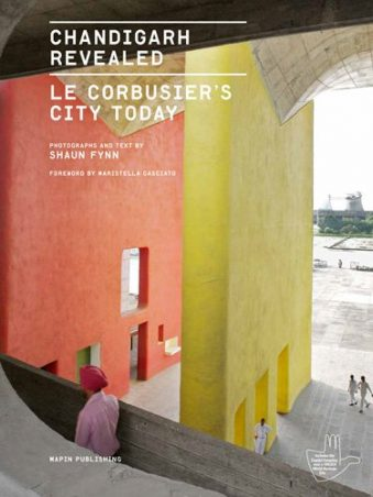 Chandigarh Revealed Le Corbusier's City Today