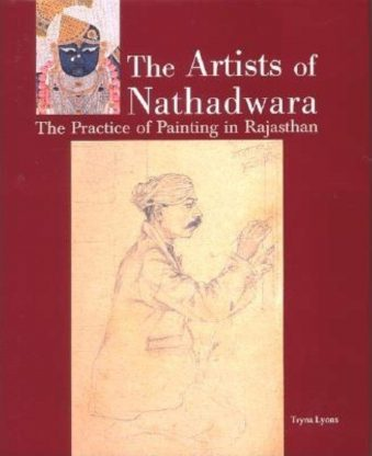 The Artists of Nathadwara The Practice of Painting in Rajasthan