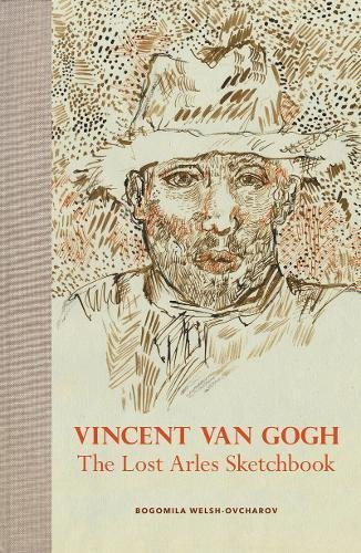 Vincent van Gogh The Lost Arles Sketchbook