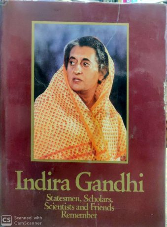 Indira Gandhi Statesmen, Scholars, Scientists and Friends Remember