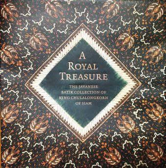 A Royal Treasure The Javanese Batik Collection of King Chulalongkorn of Siam (Hardcover)