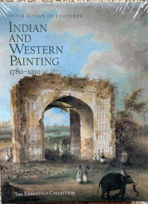 Interaction of Cultures Indian and Western Painting, 1780-1910 The Ehrenfeld Collection Paperback