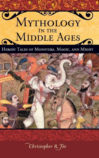 Mythology in the Middle Ages Heroic Tales of Monsters, Magic, and Might (Praeger Series on the Middle Ages) (Hardcover)